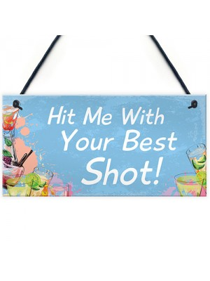 Funny Hit Me With Your Best Shot Home Bar Pub Garden Sign