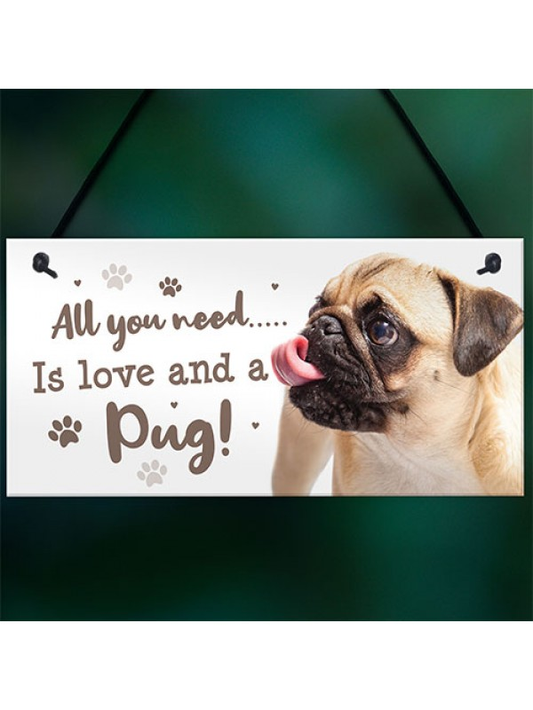 All You Need Is Love And A Pug Funny Dog Sign For Home Pet Sign