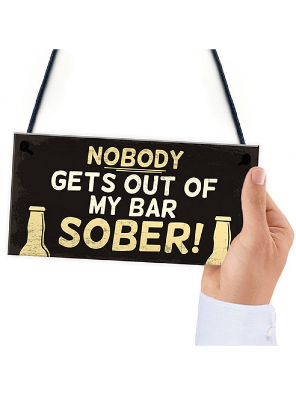 Funny Nobody Gets Out My Bar Sober Hanging ManCave Home Bar Sign