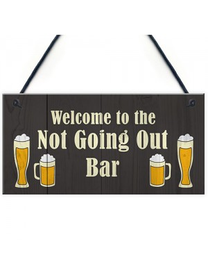 Not Going Out Bar Funny HOME BAR Sign Man Cave Plaque Alcohol