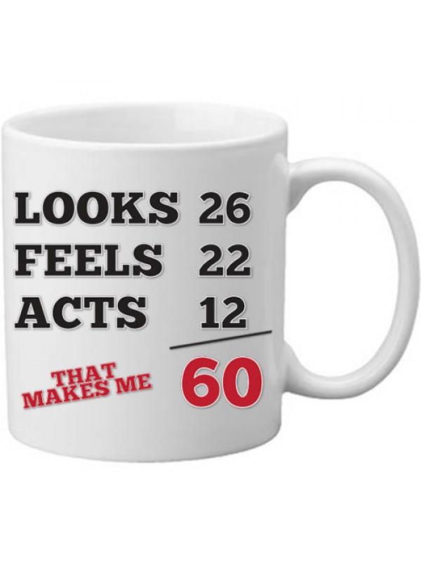 Looks Feel Acts 60 Novelty Age Immature Funny Gift Mug