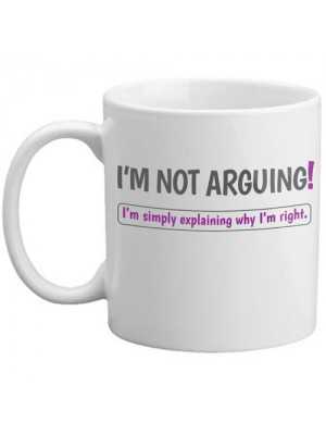 Freelogix I'm Not Arguing, I'm Simply Explaining Why I'm Right Novelty Mug