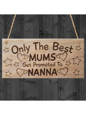 Only The Best Mums Get Promoted To Nanna Plaque Mothers Day