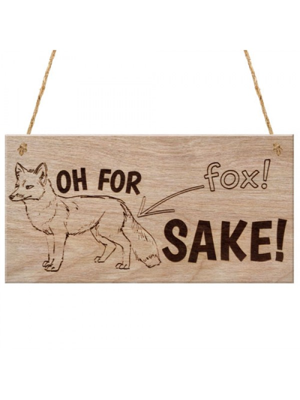 Oh For Fox Sake Funny Animal Gift Wooden Hanging Plaque