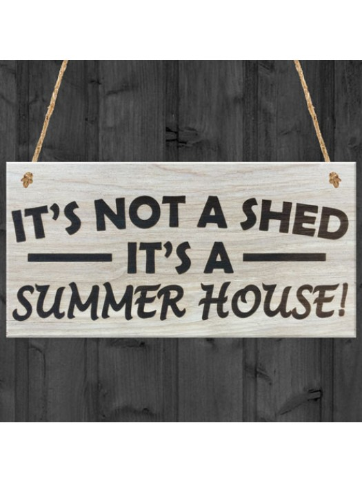 It's Not A Shed, It's A Summer House Novelty Wooden Plaque Gift