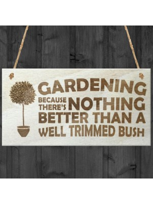 Gardening Well Trimmed Bush Novelty Hanging Plaque Wooden Sign