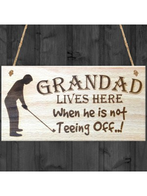 Grandad Lives Here When Hes Teeing Off Hanging Wooden Plaque