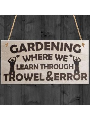 Gardening Where We Learn Through Trowel & Error Funny Plaque