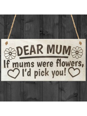 If Mums Were Flowers I'd Pick You Cute Love Plaque Gift