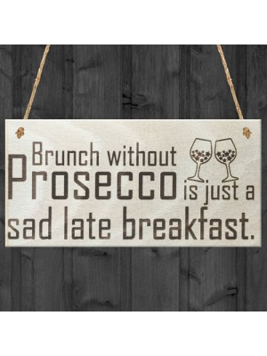 Brunch Without Prosecco Is Just A Sad Late Breakfast Gift Plaque