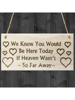 You Would Be Here Today If Heaven Wasn't So Far Away Plaque