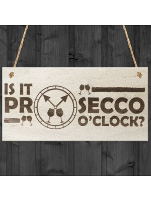 Is It Prosecco O'Clock Novelty Plaque Wooden Gift Sign