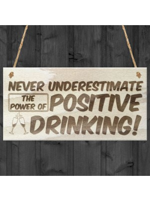 Never Underestimate The Power Of Positive Drinking Novelty Sign