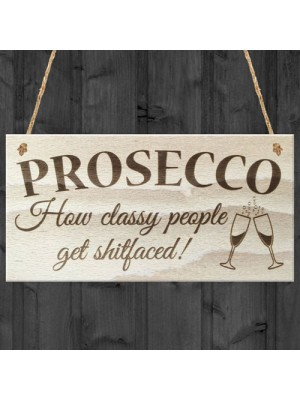 Prosseco Classy People Novelty Drinking Sign Wooden Plaque