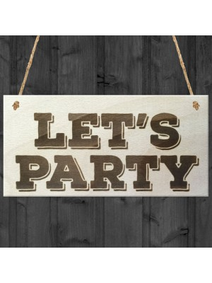Lets Party Novelty Wooden Hanging Plaque Gift Sign