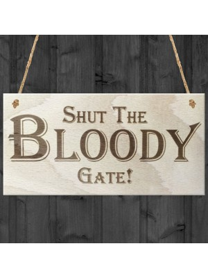Shut The Bloody Gate Novelty Wooden Hanging Plaque Gift Sign