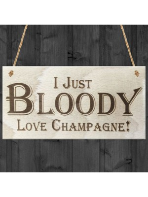 I Just Bloody Love Champagne Novelty Wooden Hanging Plaque