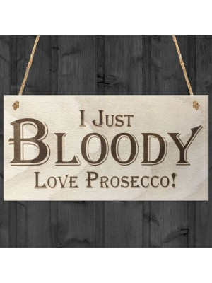 I Just Bloody Love Prosecco Novelty Wooden Hanging Plaque