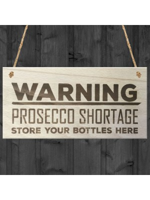 Warning Prosecco Shortage Novelty Sign Wooden Plaque