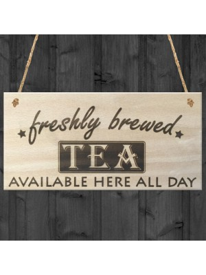 Freshly Brewed Tea Here All Day Wooden Sign Plaque