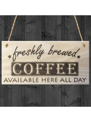 Freshly Brewed Coffee Here All Day Wooden Sign Plaque
