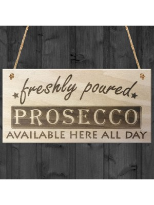 Freshly Poured Prosecco Here All Day Wooden Sign Plaque