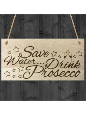 Save Water... Drink Prosecco Wooden Hanging Plaque Gift Sign