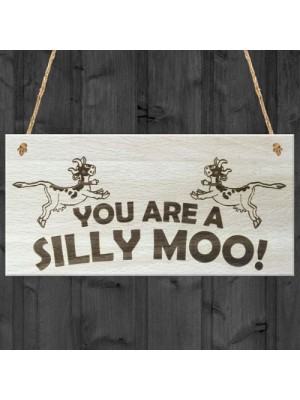 You Are A Silly Moo! Funny Wooden Hanging Plaque Gift Sign