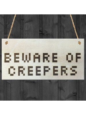 Beware Of The Creepers Wooden Hanging Shabby Chic Plaque Gift