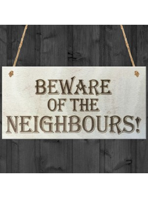 Beware Of The Neighbours Wooden Hanging Shabby Chic Plaque Gift
