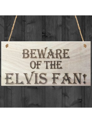 Beware Of The Elvis Fan Wooden Hanging Shabby Chic Plaque Gift