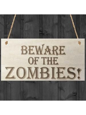 Beware Of The Zombies Wooden Hanging Shabby Chic Plaque Gift