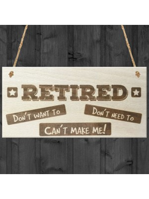Retired Can't Make Me Novelty Wooden Plaque Retirement Gift Sign