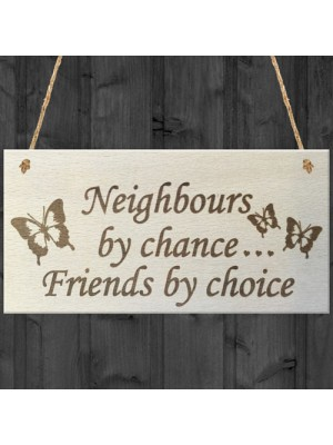 Neighbours By Chance Friends By Choice Wooden Hanging Plaque