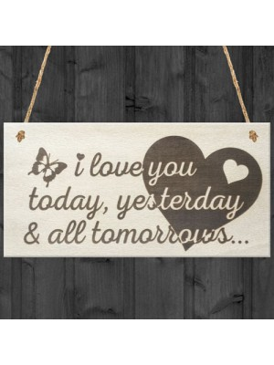 Love You Today Tomorrow Gift Wooden Keepsake Plaque Sign
