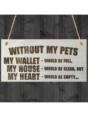 Without My Pets Wooden Hanging Plaque Pet Love Sign Gift