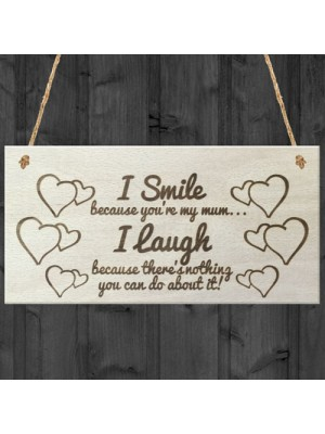 I Smile Because You're My Mum Funny Wooden Plaque Gift Sign