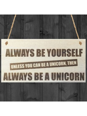 Always Be A Unicorn Novelty Wooden Hanging Plaque Sign Gift