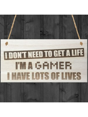 Gamer Don't Need A Life Novelty Wooden Hanging Plaque