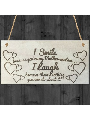 I Smile Because You're My Mother In Law Wooden Plaque Gift Sign