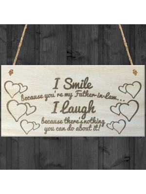 I Smile Because You're My Father In Law Wooden Plaque Gift Sign