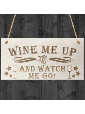 Wine Me Up Watch Me Go Novelty Wooden Hanging Plaque