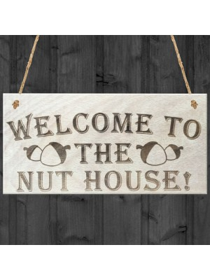 Welcome To The Nut House Novelty Wooden Hanging Plaque
