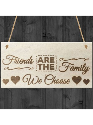 Friends Are The Family We Choose Wooden Hanging Plaque