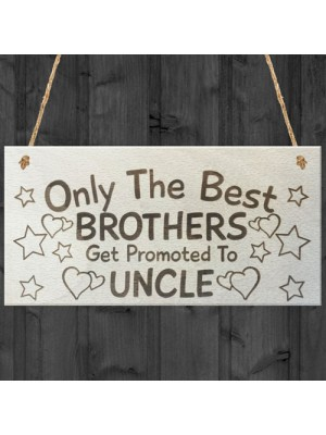 Only The Best Brothers Get Promoted To Uncle Plaque Sign