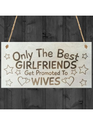 Only The Best Girlfriends Get Promoted To Wives Plaque Sign