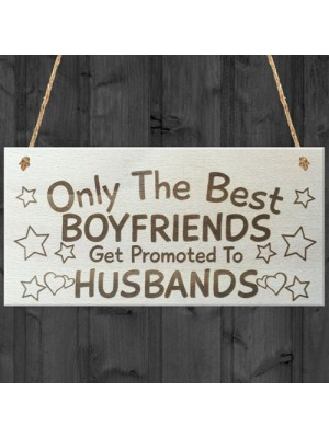 Only The Best Boyfriends Get Promoted To Husbands Plaque Sign