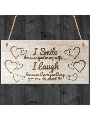 I Smile Because You're My Wife Wooden Plaque Gift Sign