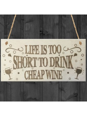 Life Is Too Short To Drink Cheap Wine Wooden Hanging Plaque