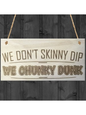 We Don't Skinny Dip We Chunky Dunk Novelty Wooden Hanging Plaque